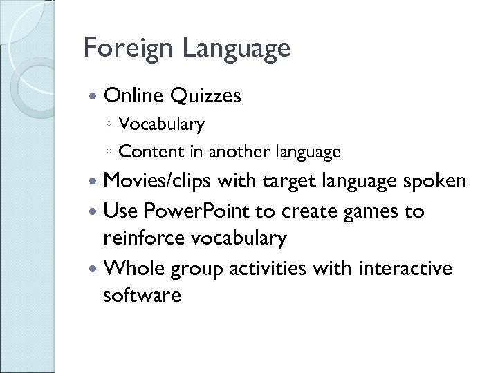 Foreign Language Online Quizzes ◦ Vocabulary ◦ Content in another language Movies/clips with target