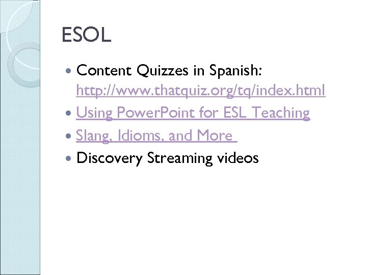 ESOL Content Quizzes in Spanish: http: //www. thatquiz. org/tq/index. html Using Power. Point for