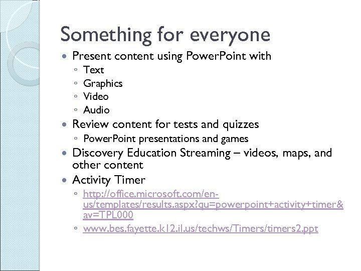 Something for everyone Present content using Power. Point with ◦ ◦ Text Graphics Video