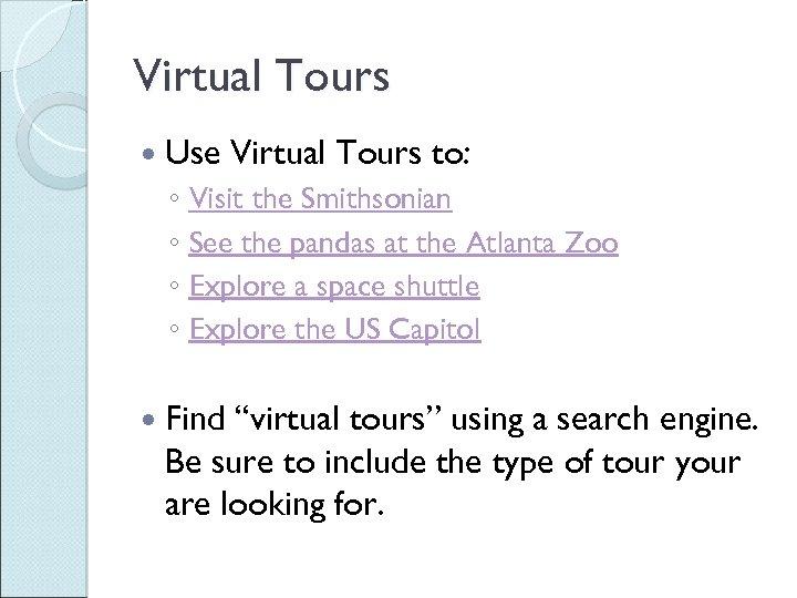 Virtual Tours Use Virtual Tours to: ◦ Visit the Smithsonian ◦ See the pandas