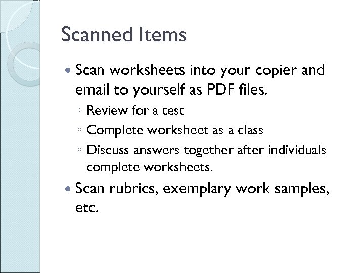 Scanned Items Scan worksheets into your copier and email to yourself as PDF files.