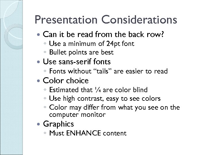 Presentation Considerations Can it be read from the back row? Use sans-serif fonts Color