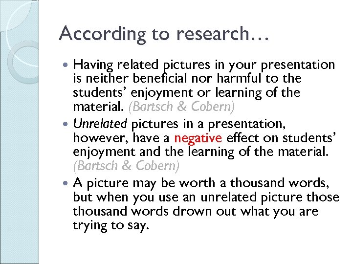 According to research… Having related pictures in your presentation is neither beneficial nor harmful
