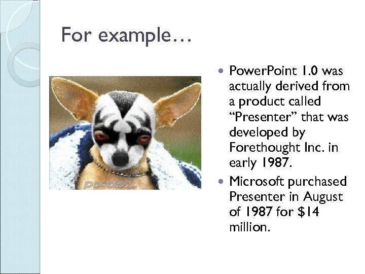 "For example… Power. Point 1. 0 was actually derived from a product called ""Presenter"""