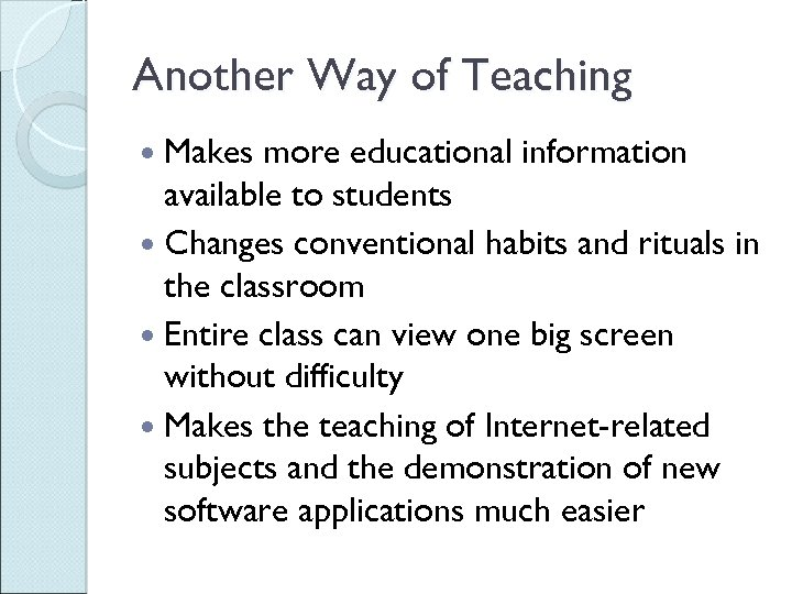 Another Way of Teaching Makes more educational information available to students Changes conventional habits