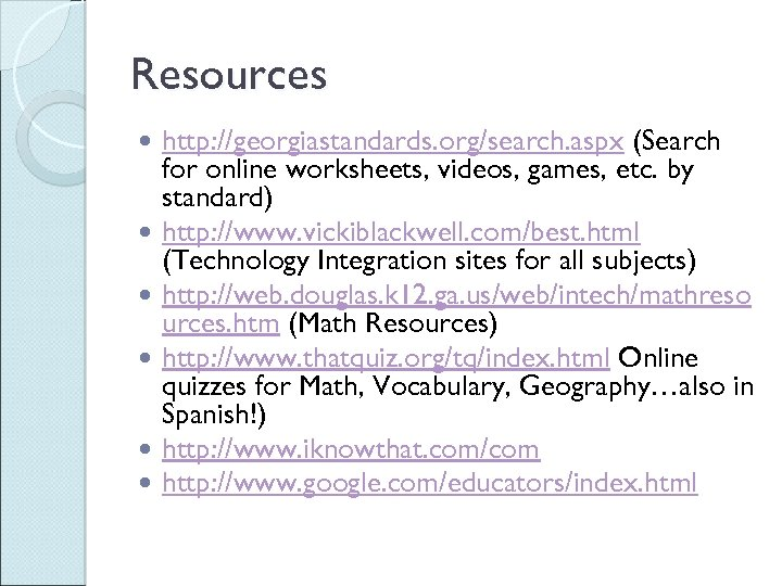 Resources http: //georgiastandards. org/search. aspx (Search for online worksheets, videos, games, etc. by standard)