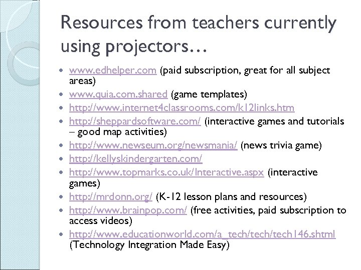 Resources from teachers currently using projectors… www. edhelper. com (paid subscription, great for all