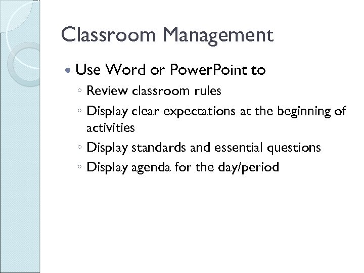 Classroom Management Use Word or Power. Point to ◦ Review classroom rules ◦ Display