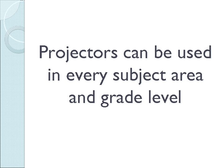 Projectors can be used in every subject area and grade level
