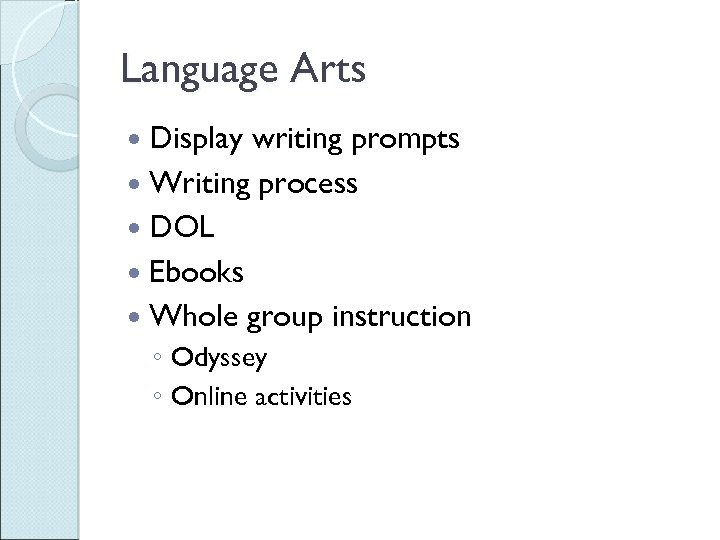 Language Arts Display writing prompts Writing process DOL Ebooks Whole group instruction ◦ Odyssey