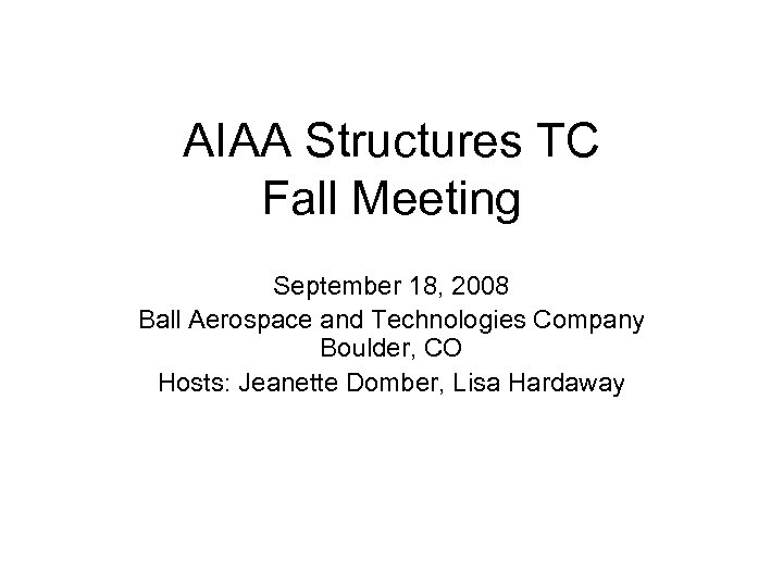 AIAA Structures TC Fall Meeting September 18, 2008 Ball Aerospace and Technologies Company Boulder,