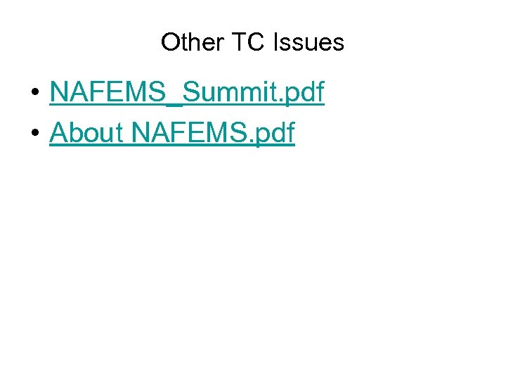 Other TC Issues • NAFEMS_Summit. pdf • About NAFEMS. pdf