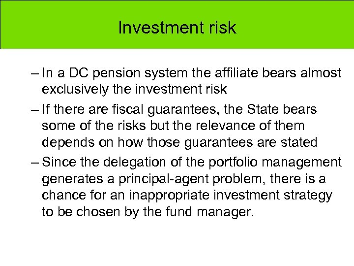 Investment risk – In a DC pension system the affiliate bears almost exclusively the