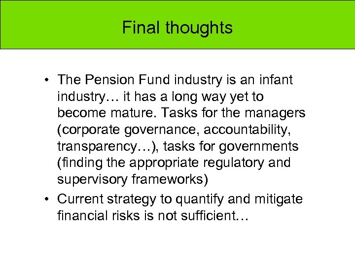 Final thoughts • The Pension Fund industry is an infant industry… it has a