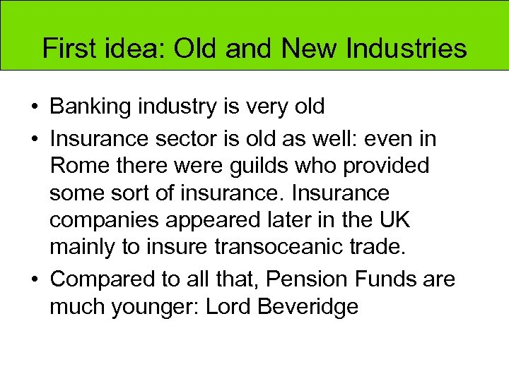 First idea: Old and New Industries • Banking industry is very old • Insurance