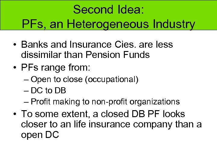 Second Idea: PFs, an Heterogeneous Industry • Banks and Insurance Cies. are less dissimilar