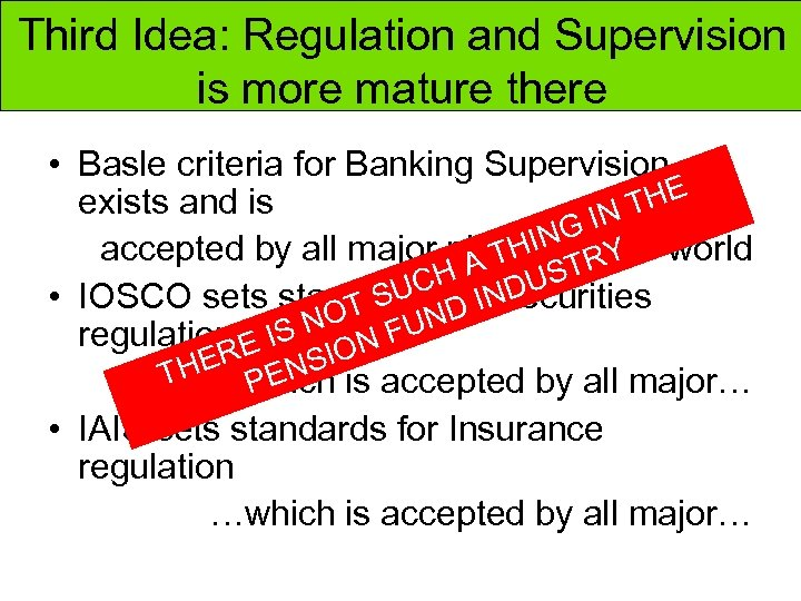 Third Idea: Regulation and Supervision is more mature there • Basle criteria for Banking