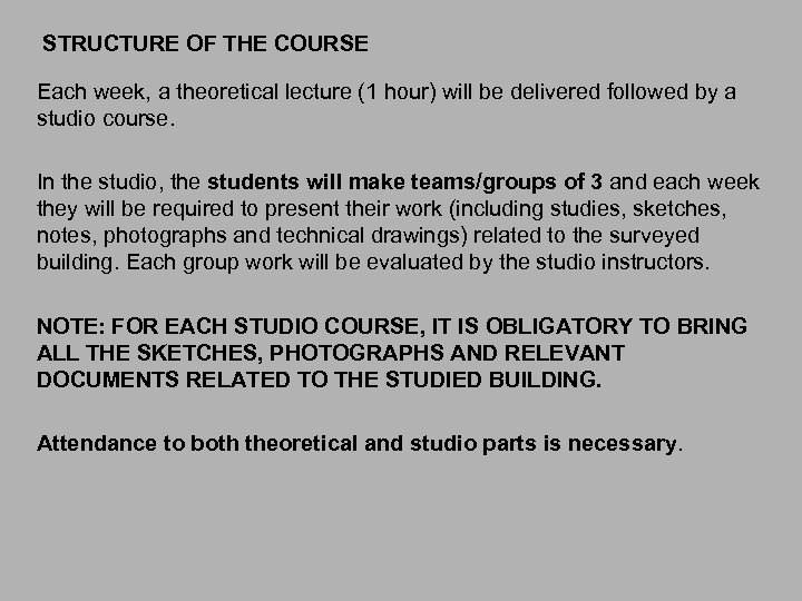 STRUCTURE OF THE COURSE Each week, a theoretical lecture (1 hour) will be delivered