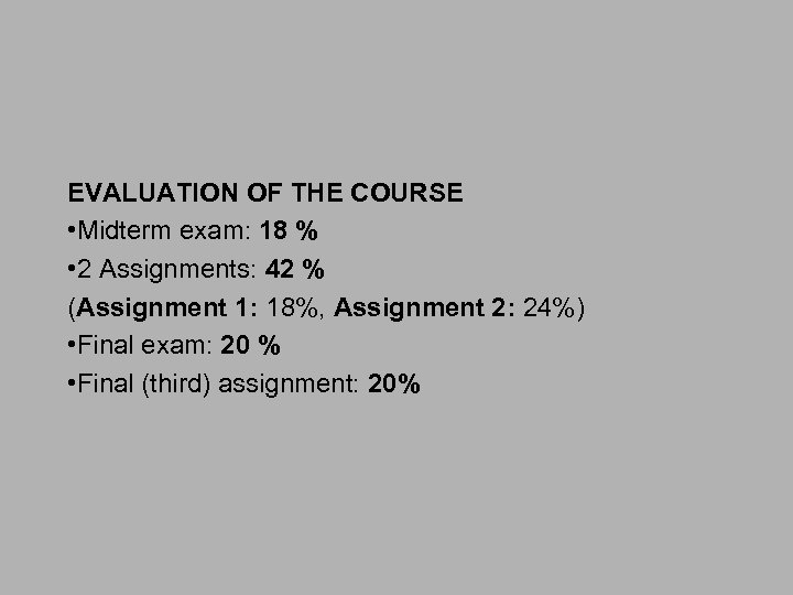 EVALUATION OF THE COURSE • Midterm exam: 18 % • 2 Assignments: 42 %