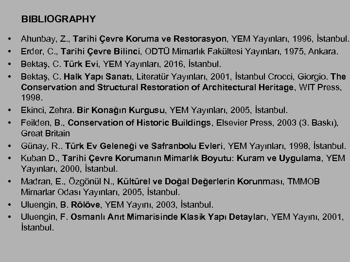 BIBLIOGRAPHY • • • Ahunbay, Z. , Tarihi Çevre Koruma ve Restorasyon, YEM Yayınları,