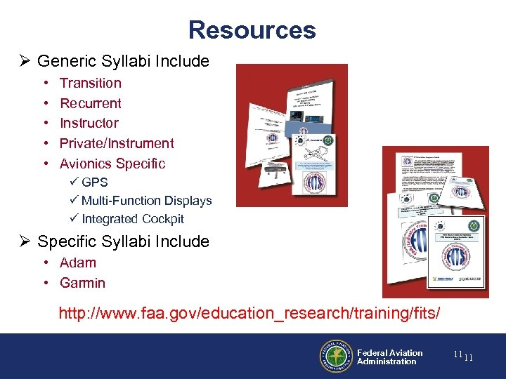 Resources Ø Generic Syllabi Include • • • Transition Recurrent Instructor Private/Instrument Avionics Specific