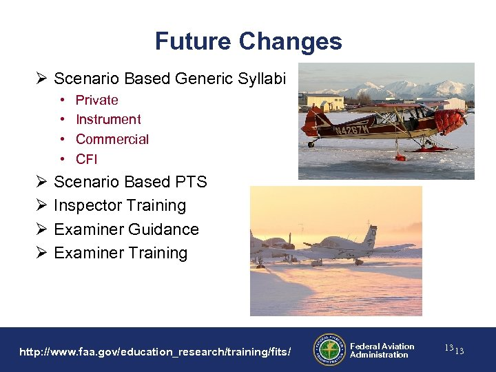 Future Changes Ø Scenario Based Generic Syllabi • • Ø Ø Private Instrument Commercial
