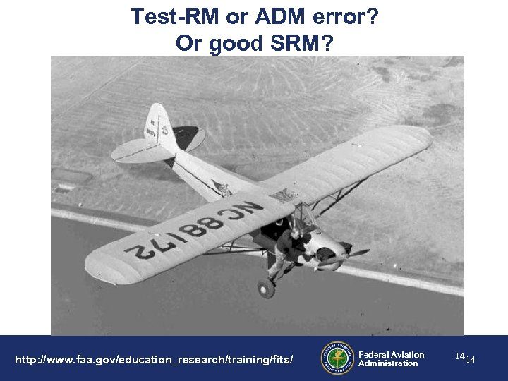 Test-RM or ADM error? Or good SRM? http: //www. faa. gov/education_research/training/fits/ Federal Aviation Administration
