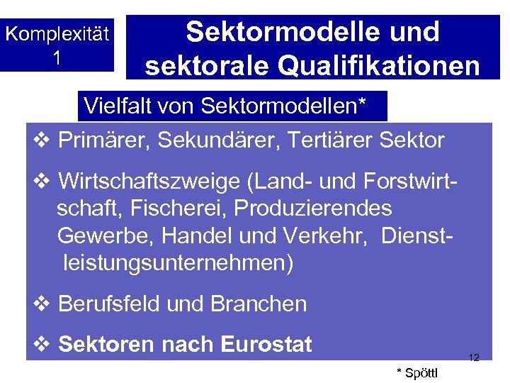 Komplexität 1 Sektormodelle und sektorale Qualifikationen Vielfalt von Sektormodellen* v Primärer, Sekundärer, Tertiärer Sektor