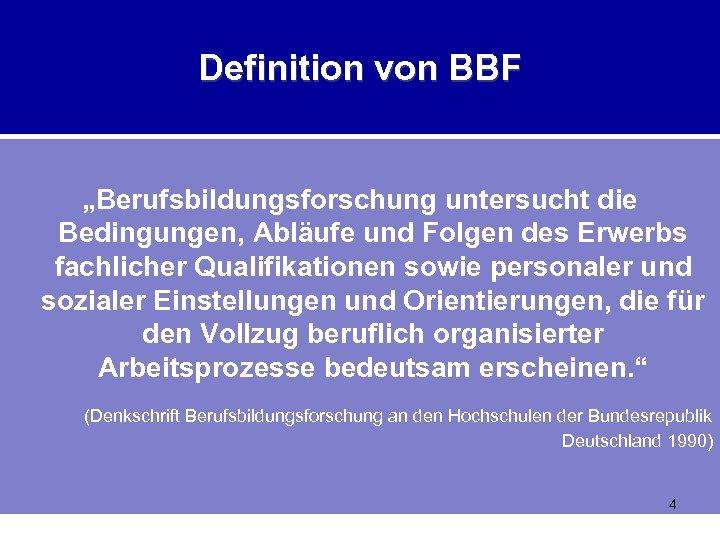"""Definition von BBF """"Berufsbildungsforschung untersucht die Bedingungen, Abläufe und Folgen des Erwerbs fachlicher Qualifikationen"""