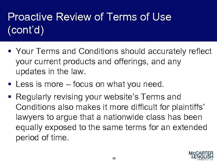 Proactive Review of Terms of Use (cont'd) § Your Terms and Conditions should accurately