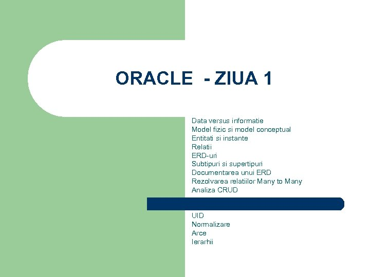 ORACLE - ZIUA 1 Data versus informatie Model fizic si model conceptual Entitati si