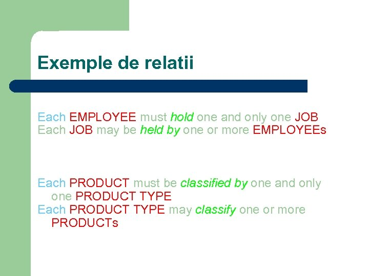 Exemple de relatii Each EMPLOYEE must hold one and only one JOB Each JOB