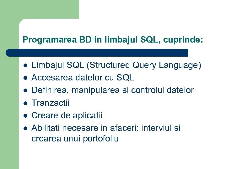 Programarea BD in limbajul SQL, cuprinde: l l l Limbajul SQL (Structured Query Language)