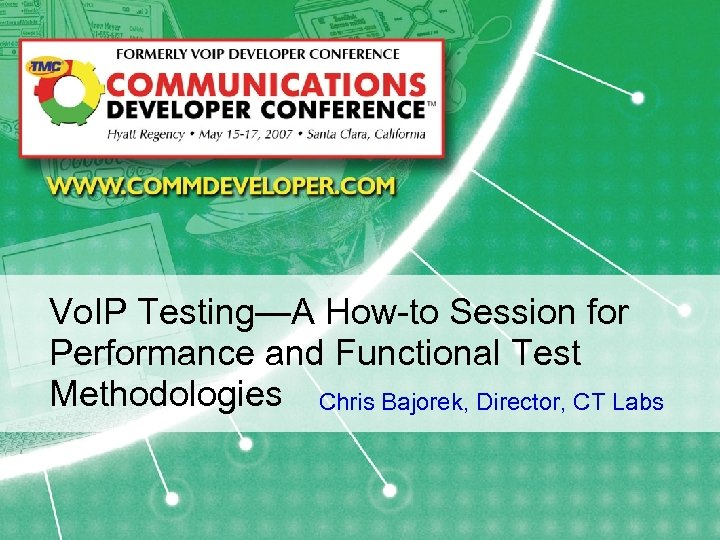 Vo. IP Testing—A How-to Session for Performance and Functional Test Methodologies Chris Bajorek, Director,