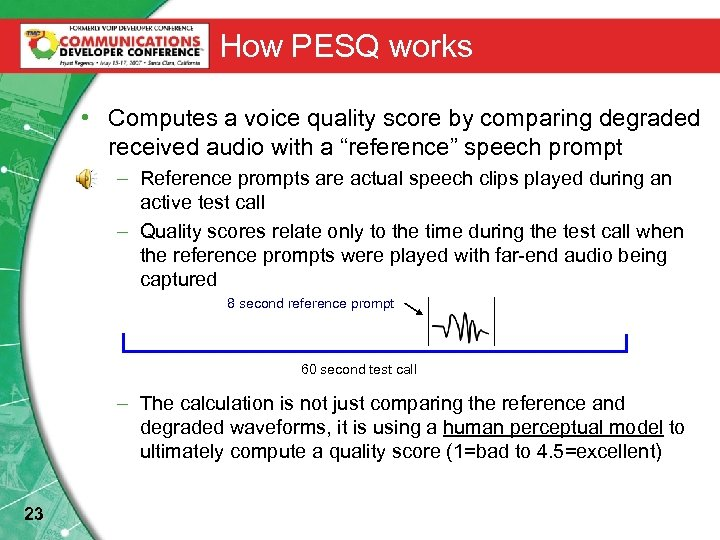 How PESQ works • Computes a voice quality score by comparing degraded received audio