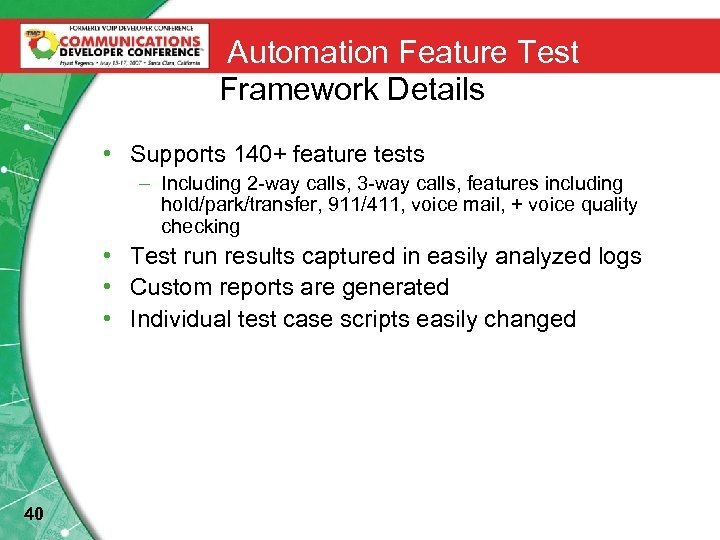 Automation Feature Test Framework Details • Supports 140+ feature tests – Including 2 -way