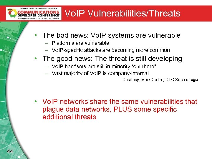 Vo. IP Vulnerabilities/Threats • The bad news: Vo. IP systems are vulnerable – Platforms