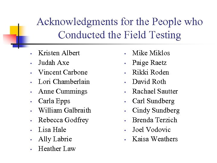 Acknowledgments for the People who Conducted the Field Testing • • • Kristen Albert