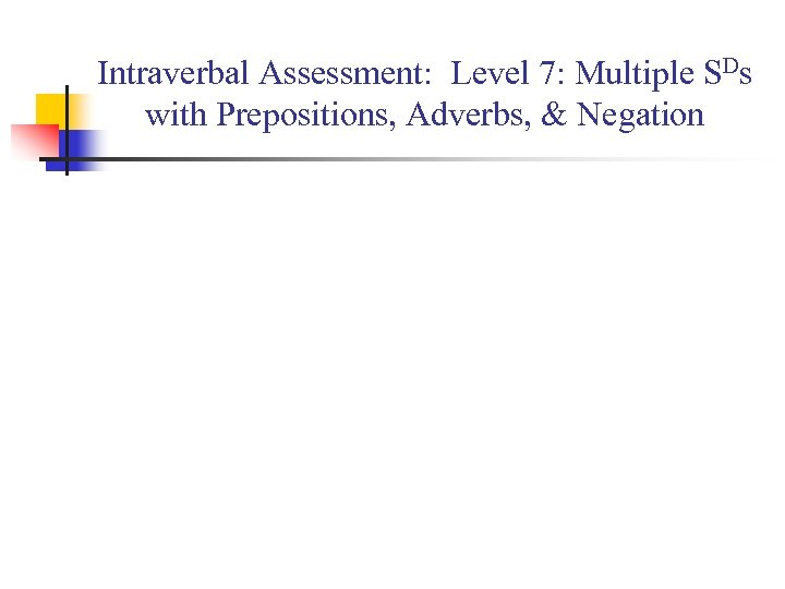 Intraverbal Assessment: Level 7: Multiple SDs with Prepositions, Adverbs, & Negation