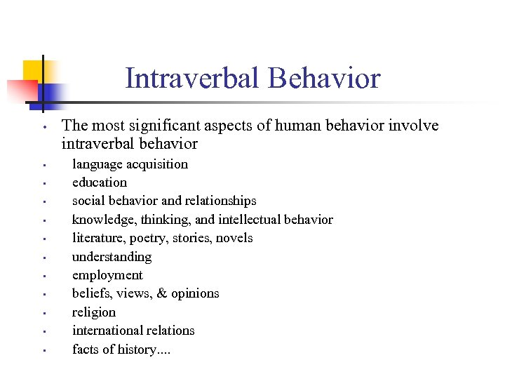 Intraverbal Behavior • • • The most significant aspects of human behavior involve intraverbal