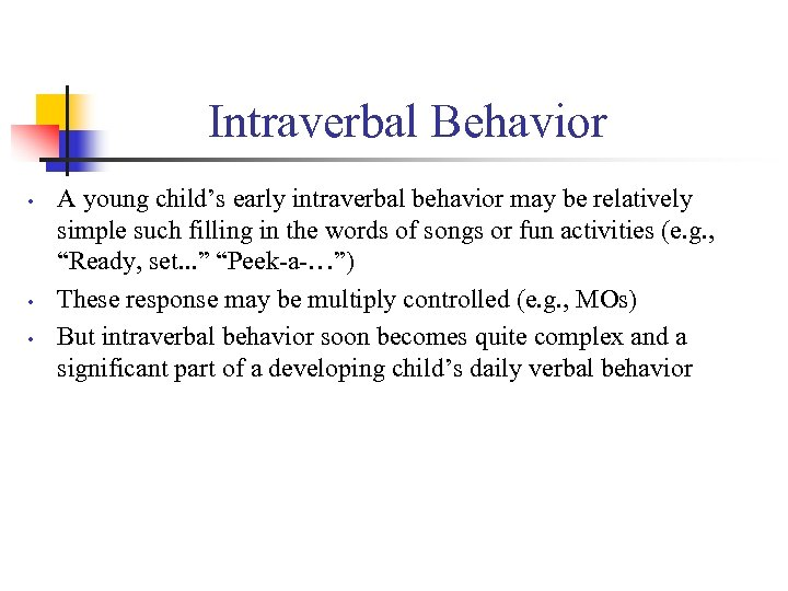 Intraverbal Behavior • • • A young child's early intraverbal behavior may be relatively
