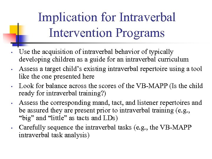 Implication for Intraverbal Intervention Programs • • • Use the acquisition of intraverbal behavior