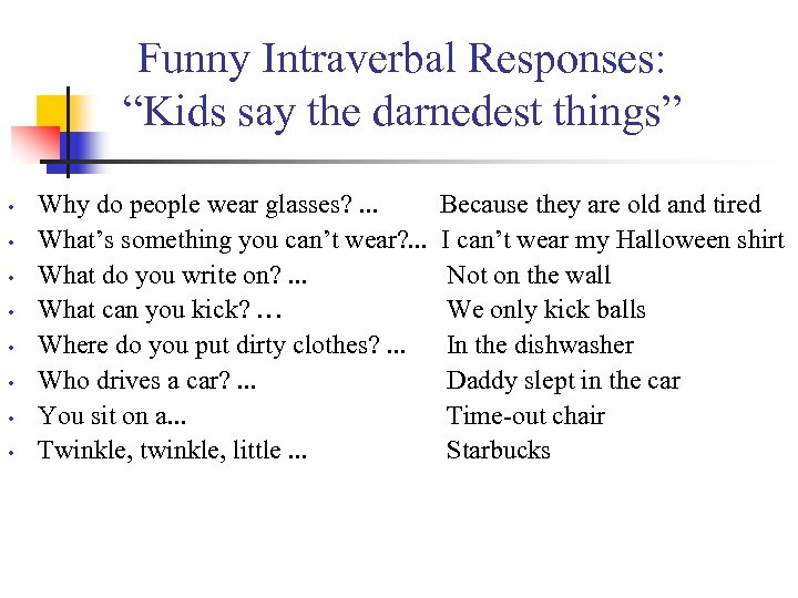 """Funny Intraverbal Responses: """"Kids say the darnedest things"""" • • Why do people wear"""