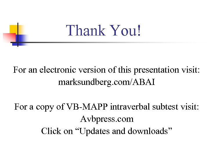 Thank You! For an electronic version of this presentation visit: marksundberg. com/ABAI For a