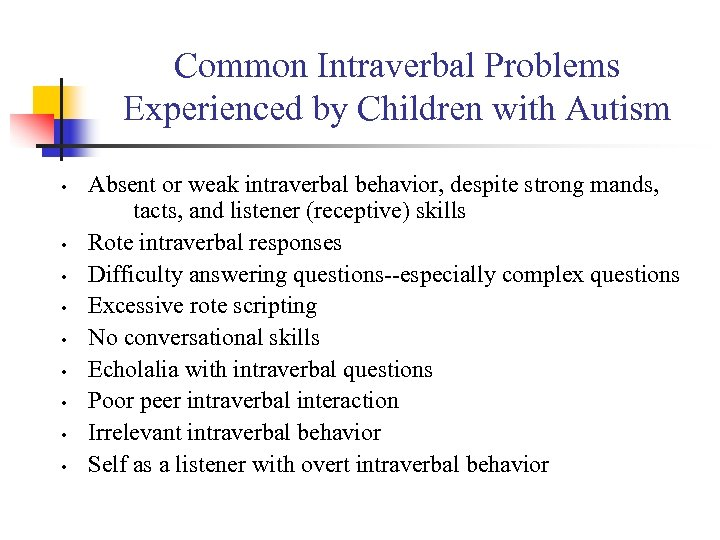 Common Intraverbal Problems Experienced by Children with Autism • • • Absent or weak