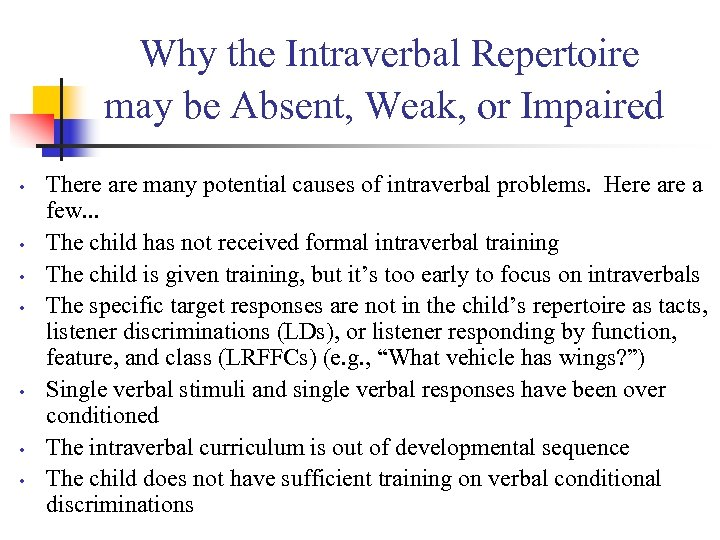 Why the Intraverbal Repertoire may be Absent, Weak, or Impaired • • There are