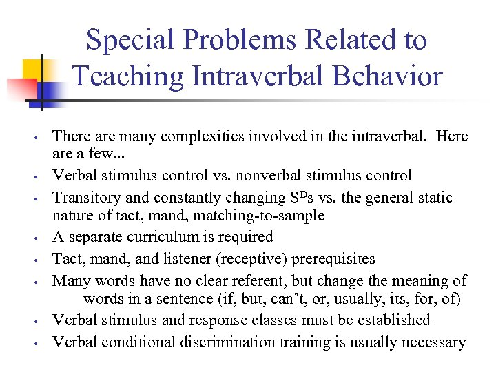 Special Problems Related to Teaching Intraverbal Behavior • • There are many complexities involved