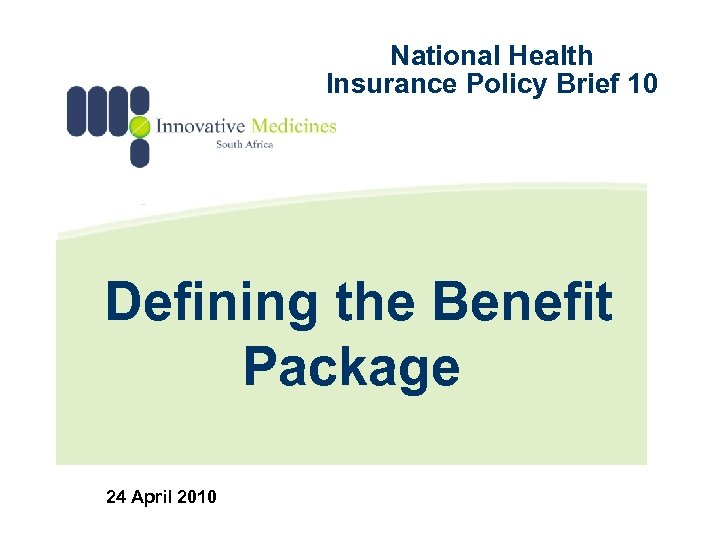National Health Insurance Policy Brief 10 Defining the Benefit Package 24 April 2010