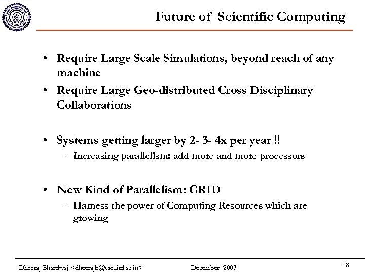 Future of Scientific Computing • Require Large Scale Simulations, beyond reach of any machine