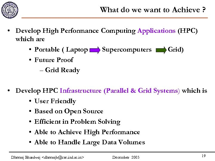 What do we want to Achieve ? • Develop High Performance Computing Applications (HPC)